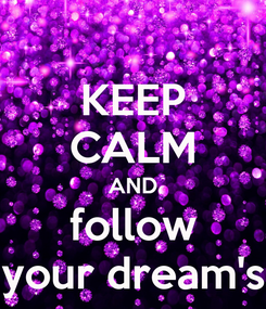 Poster: KEEP CALM AND follow your dream's