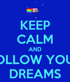 Poster: KEEP CALM AND FOLLOW YOUR DREAMS