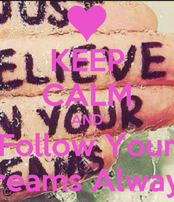 Poster: KEEP CALM AND Follow Your Dreams Always