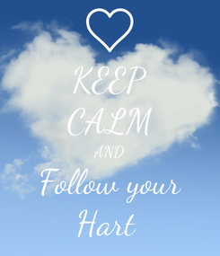 Poster: KEEP CALM AND Follow your Hart