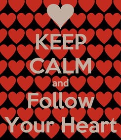 Poster: KEEP CALM and Follow Your Heart
