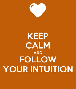 Poster: KEEP CALM AND FOLLOW YOUR INTUITION