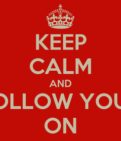 Poster: KEEP CALM AND FOLLOW YOUR ON