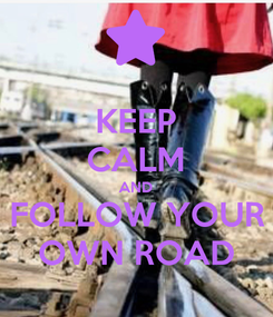 Poster: KEEP CALM AND FOLLOW YOUR OWN ROAD