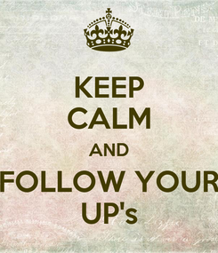 Poster: KEEP CALM AND FOLLOW YOUR UP's