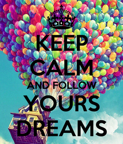 Poster: KEEP CALM AND FOLLOW YOURS DREAMS