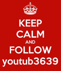 Poster: KEEP CALM AND FOLLOW youtub3639