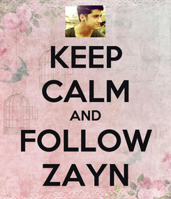 Poster: KEEP CALM AND FOLLOW ZAYN