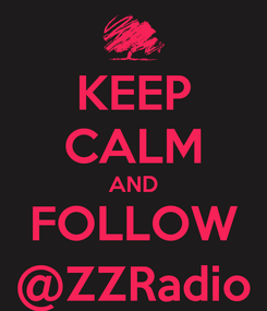 Poster: KEEP CALM AND FOLLOW @ZZRadio