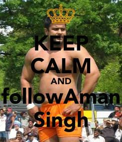 Poster: KEEP CALM AND followAman Singh
