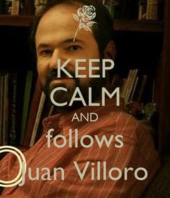 Poster: KEEP CALM AND follows Juan Villoro