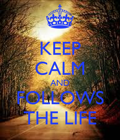 Poster: KEEP CALM AND FOLLOWS THE LIFE