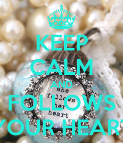 Poster: KEEP CALM AND FOLLOWS YOUR HEART