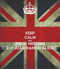 Poster: KEEP CALM AND FOOD MEETING C.E.I.P JUAN RAMÓN ALEGRE