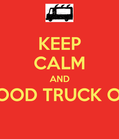 Poster: KEEP CALM AND FOOD TRUCK ON