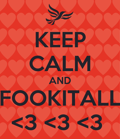 Poster: KEEP CALM AND FOOKITALL <3 <3 <3