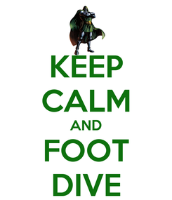 Poster: KEEP CALM AND FOOT DIVE