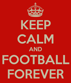 Poster: KEEP CALM AND FOOTBALL FOREVER