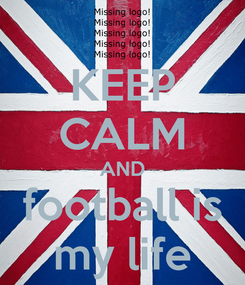 Poster: KEEP CALM AND football is my life