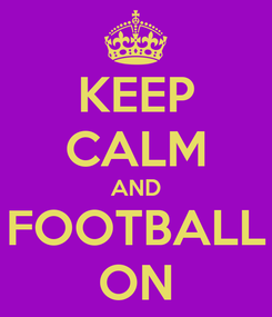 Poster: KEEP CALM AND FOOTBALL ON
