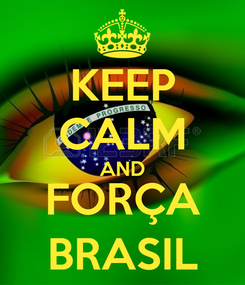 Poster: KEEP CALM AND FORÇA BRASIL