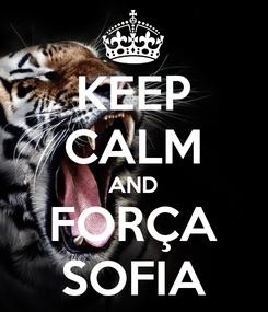 Poster: KEEP CALM AND FORÇA SOFIA