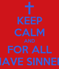 Poster: KEEP CALM AND FOR ALL HAVE SINNED