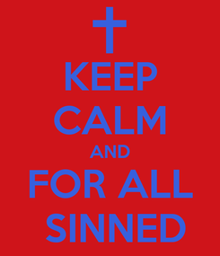 Poster: KEEP CALM AND FOR ALL  SINNED