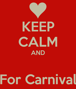Poster: KEEP CALM AND  For Carnival