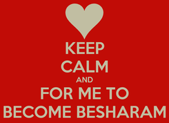 Poster: KEEP CALM AND FOR ME TO BECOME BESHARAM