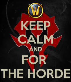 Poster: KEEP CALM AND FOR  THE HORDE