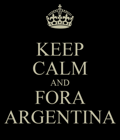 Poster: KEEP CALM AND FORA ARGENTINA