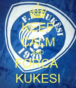 Poster: KEEP CALM AND FORCA  KUKESI