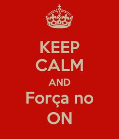 Poster: KEEP CALM AND Força no ON