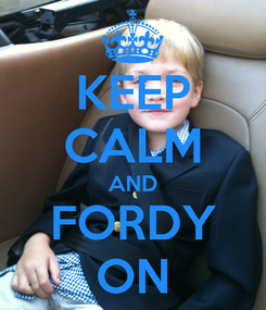 Poster: KEEP CALM AND FORDY ON