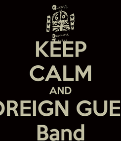 Poster: KEEP CALM AND FOREIGN GUEST Band