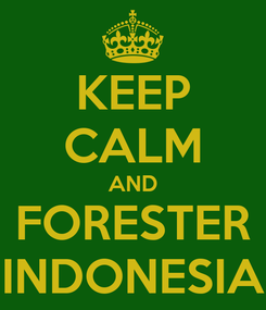 Poster: KEEP CALM AND FORESTER INDONESIA