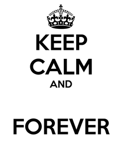 Poster: KEEP CALM AND  FOREVER