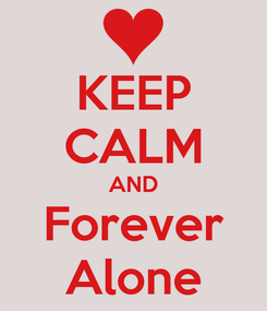 Poster: KEEP CALM AND Forever Alone