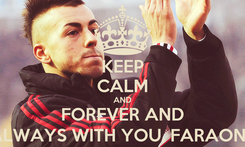 Poster: KEEP CALM AND FOREVER AND ALWAYS WITH YOU, FARAONE