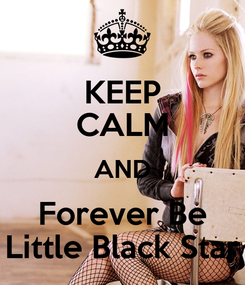Poster: KEEP CALM AND Forever Be Little Black Star