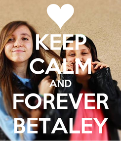 Poster: KEEP CALM AND FOREVER BETALEY