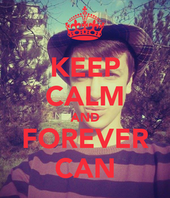 Poster: KEEP CALM AND FOREVER CAN