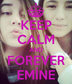 Poster: KEEP CALM AND FOREVER EMİNE