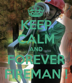Poster: KEEP CALM AND FOREVER FIREMAN !