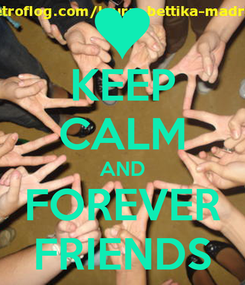 Poster: KEEP CALM AND FOREVER FRIENDS