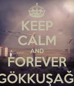 Poster: KEEP CALM AND FOREVER GÖKKUŞAĞI