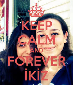 Poster: KEEP CALM AND FOREVER İKİZ