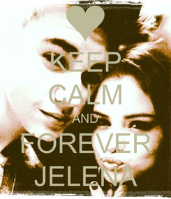 Poster: KEEP CALM AND FOREVER JELENA