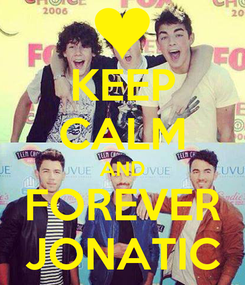 Poster: KEEP CALM AND FOREVER JONATIC